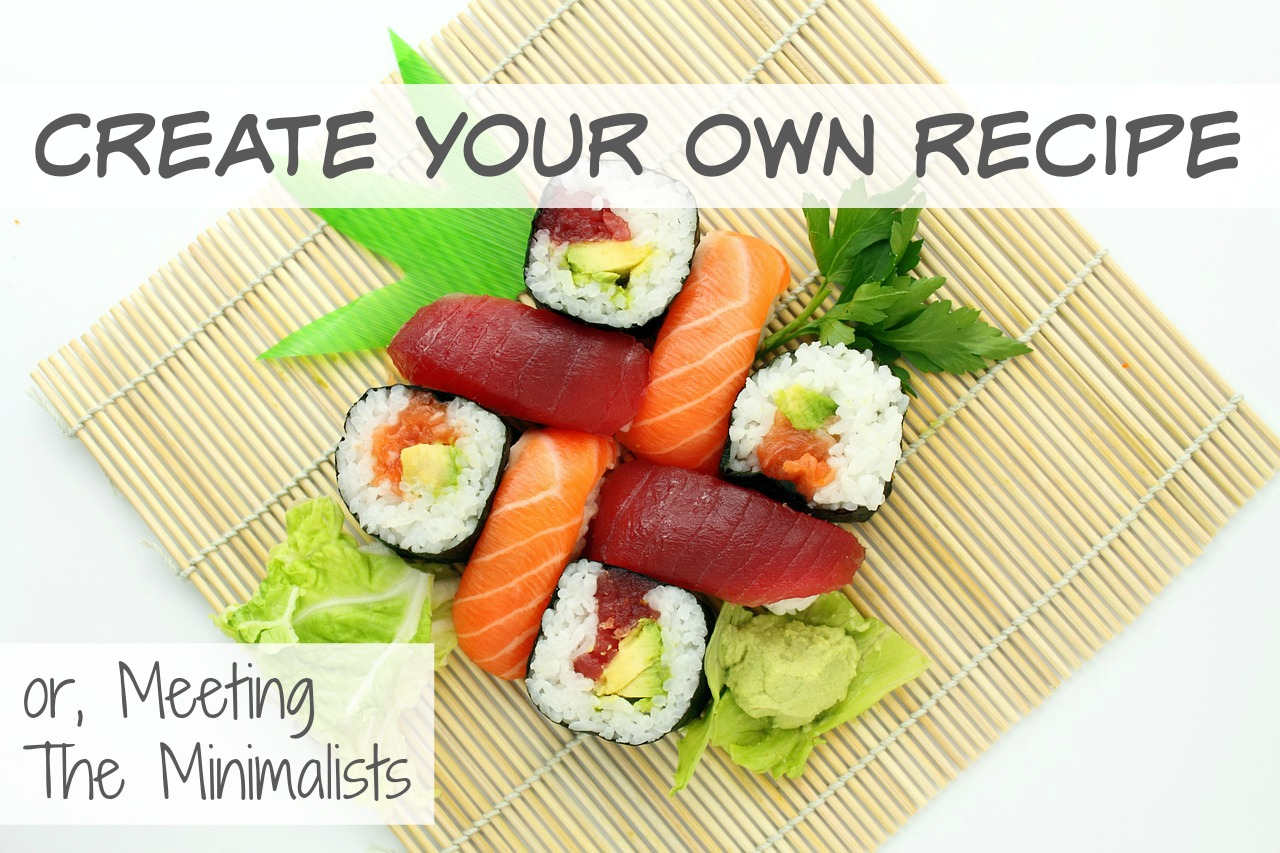 Create Your Own Recipe: Meeting the Minimalists