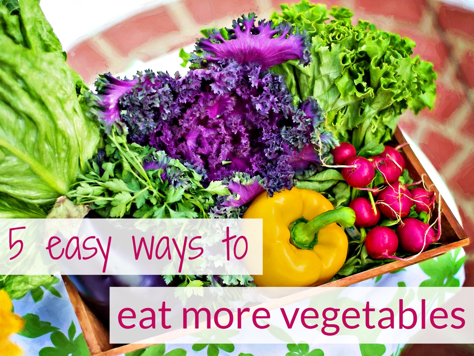 5 easy ways to eat more vegetables