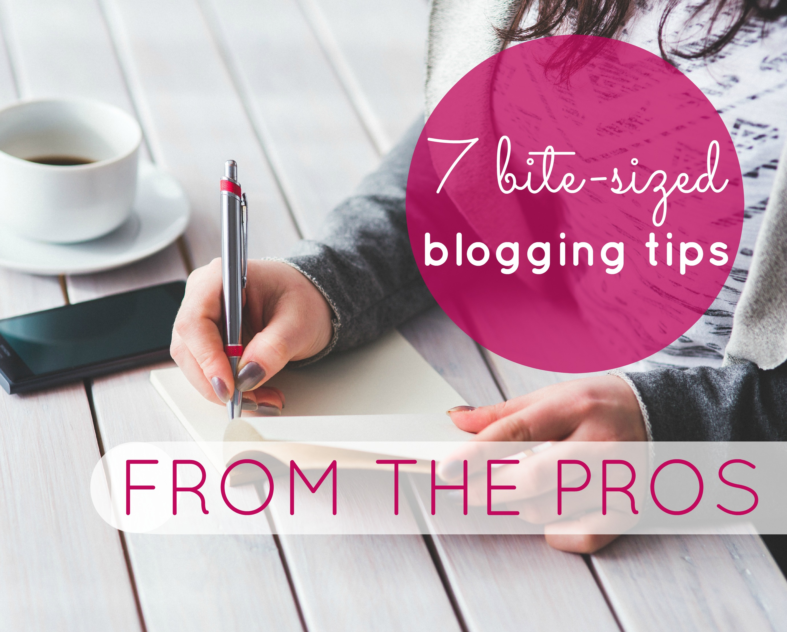 7 bite-sized blogging tips