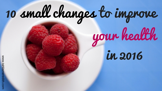 10 small changes to improve your health in 2016