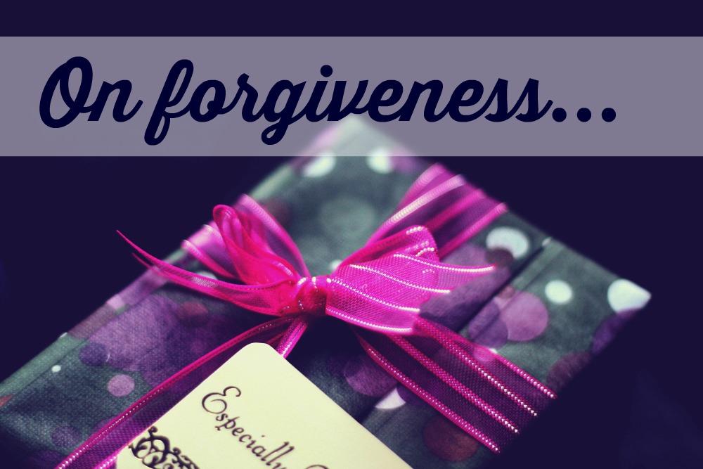 On forgiveness…