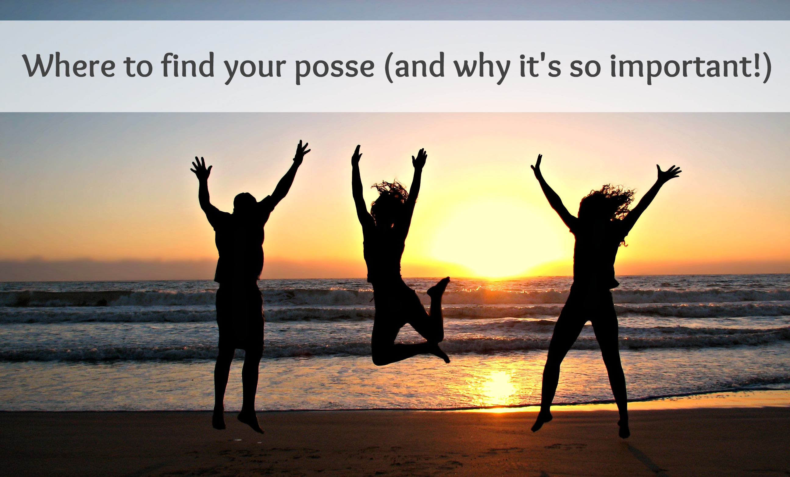 Where to find your posse (and why it's so important!)