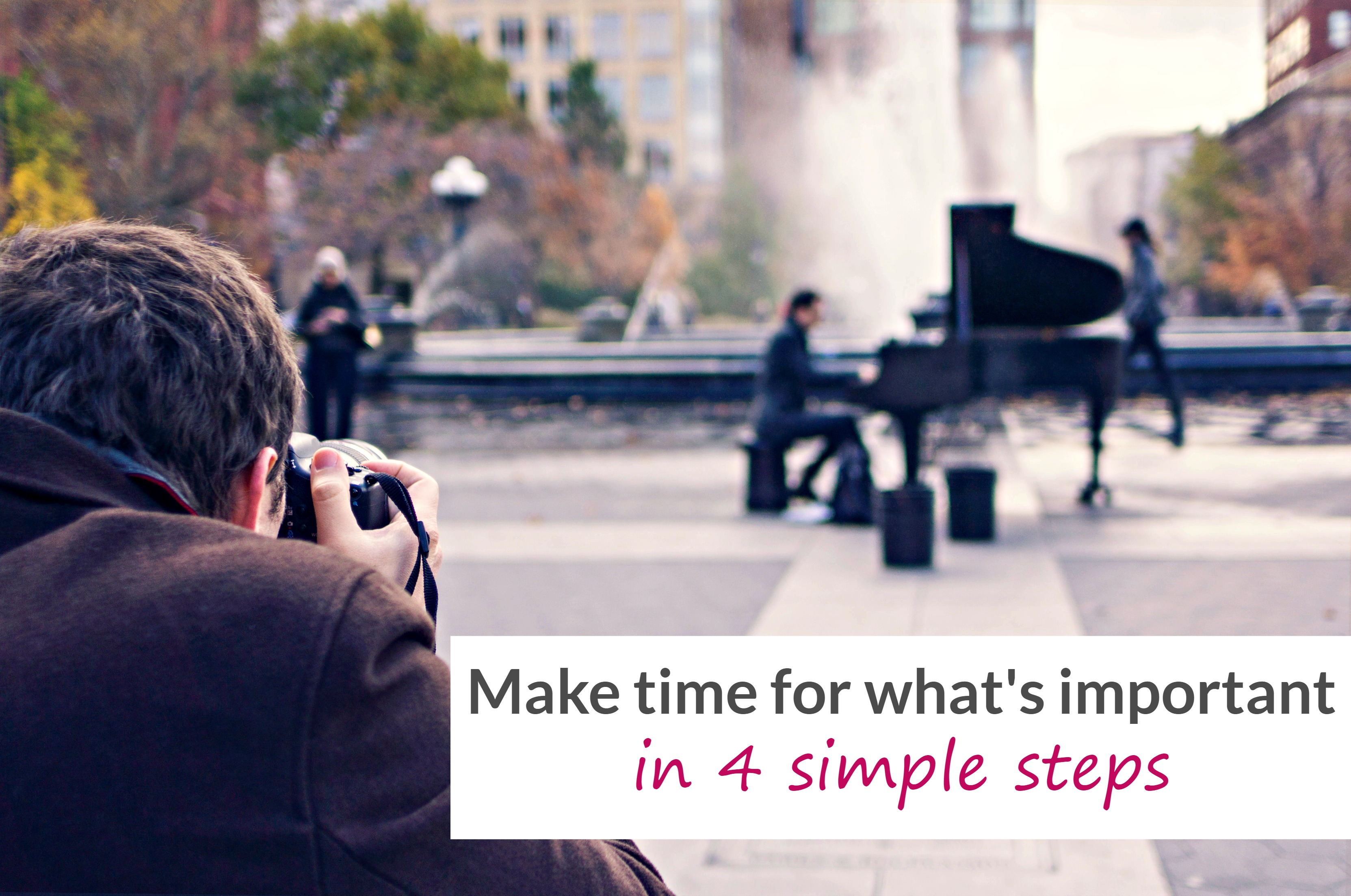 Make time for what's important in 4 simple steps