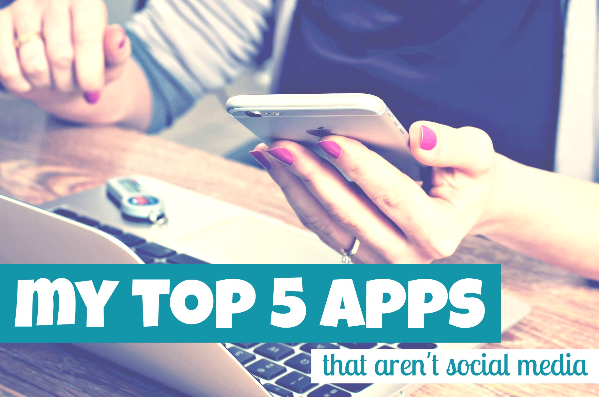 My top 5 apps (that aren't for social media)