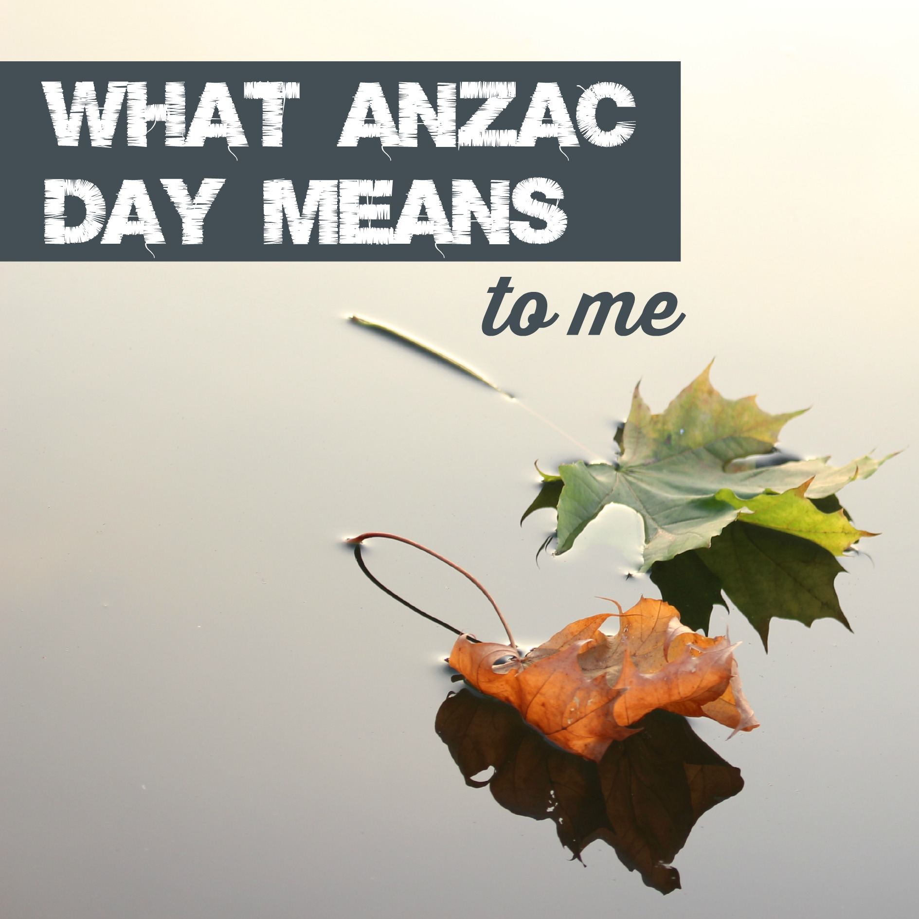 What Anzac Day means to me