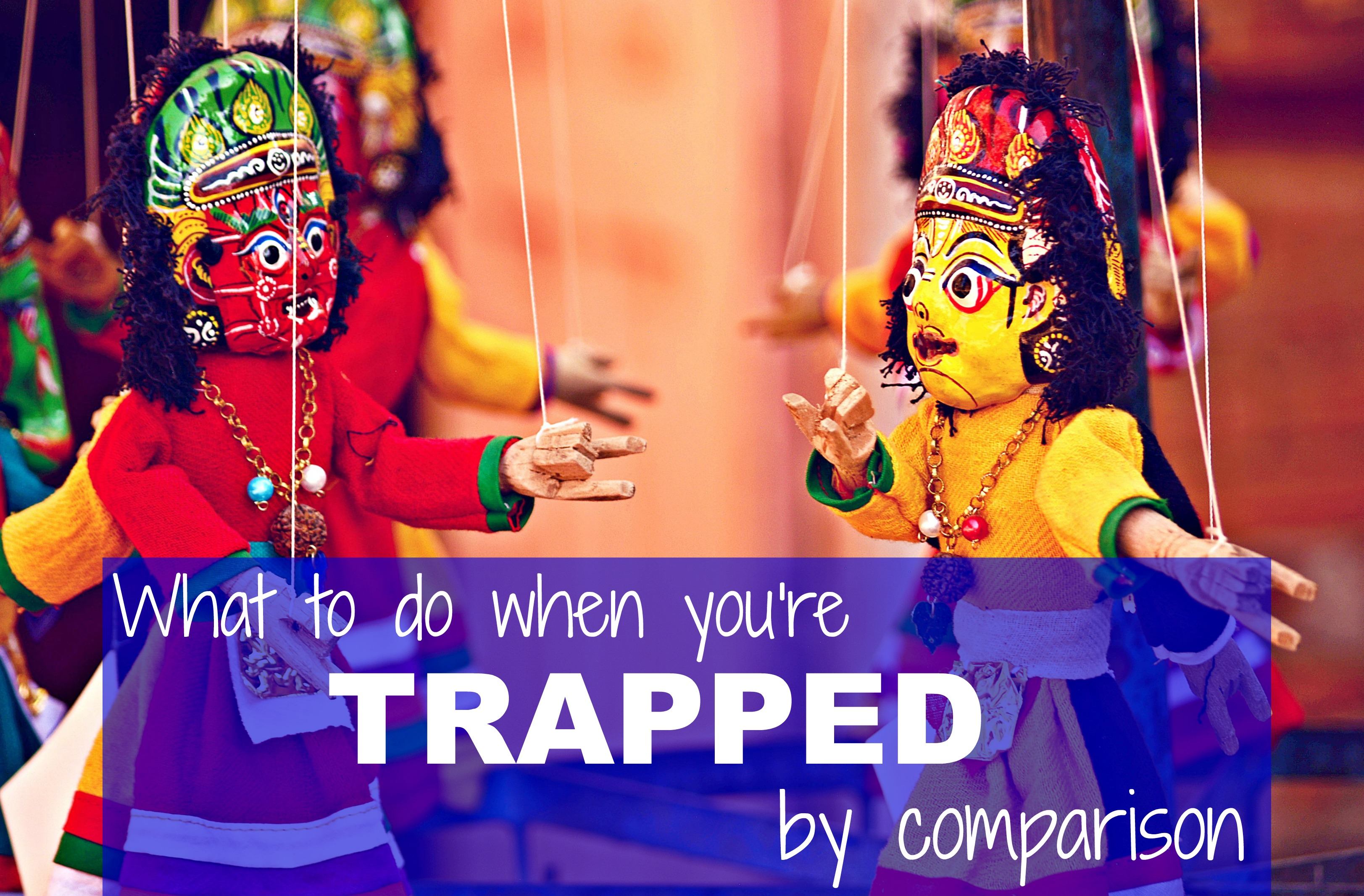 What to do when you're trapped by comparison
