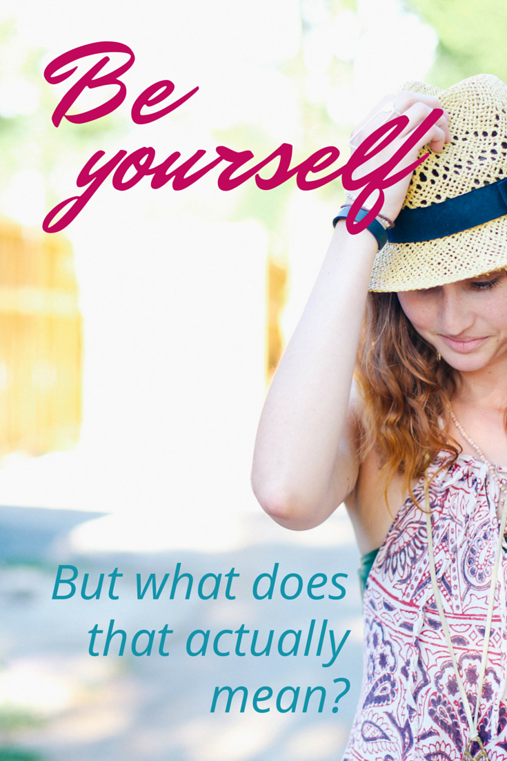 I know I'm supposed to be myself, but what does that actually mean?